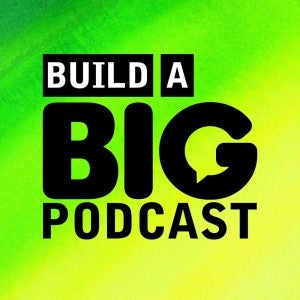 Build a Big Podcast promotional image