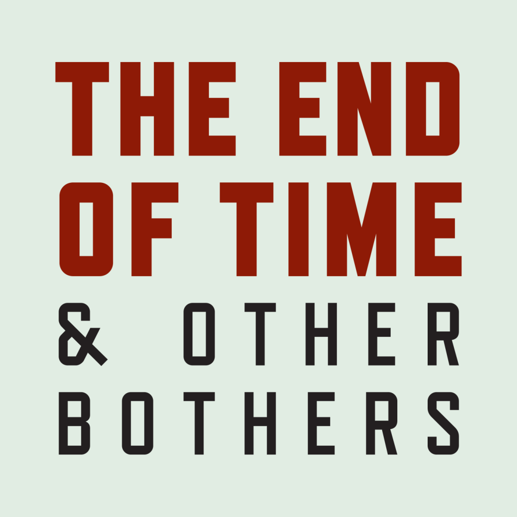 the end of time and other bothers podcast promo image