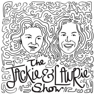 The Jackie and Laurie Show Podcast