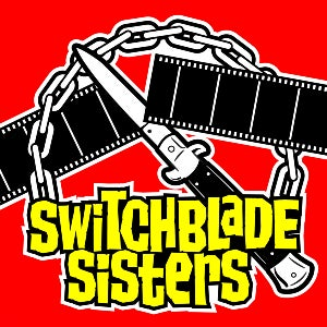 The logo for Switchblade Sisters includes a circle chain and a switchblade slicing some film.