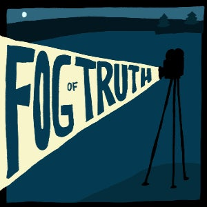 The logo for The Fog of Truth features the title of the podcast streaming out of a film projector.